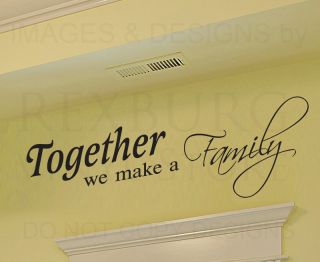Wall Decal Sticker Quote Vinyl Art Lettering Together We Make A Family Love F73