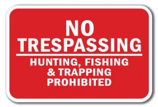 No Trespassing Hunting Fishing Trapping PROHIBITED 1 Sign 12x18 Aluminum Signs