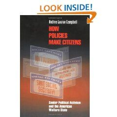 How Policies Make Citizens Senior Political Activism and the American Welfare State (Princeton Studies in American Politics) Andrea Louise Campbell 9780691091891 Books